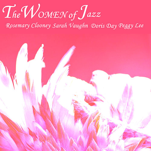 The Women of Jazz: Rosemary Clooney, Sarah Vaughan, Doris Day, And Peggy Lee by Various Artists