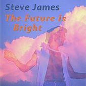 The Future Is Bright by Steve James