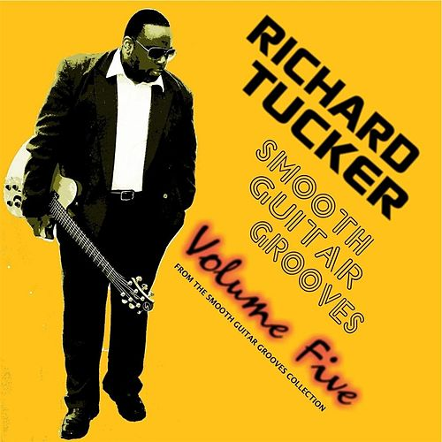 Play & Download Smooth Guitar Grooves, Vol. Five by Richard Tucker | Napster