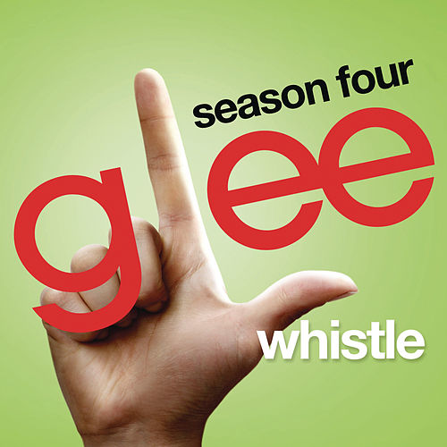 Whistle (Glee Cast Version) by Glee Cast