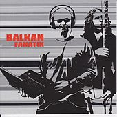 Play & Download Balkan Fanatik by Balkan Fanatik | Napster