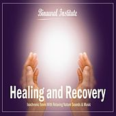 Play & Download Healing and Recovery - Isochronic Tones Embedded Into Relaxing Nature Sounds & Music by Binaural Institute | Napster