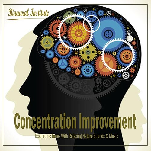 Play & Download Concentration Improvement - Isochronic Tones Embedded Into Relaxing Nature Sounds & Music by Binaural Institute | Napster