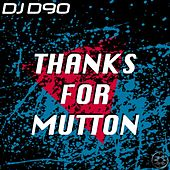 Play & Download Thanks for Mutton by DJ D90 | Napster