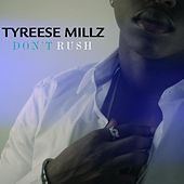 Don't Rush by Tyreese Millz