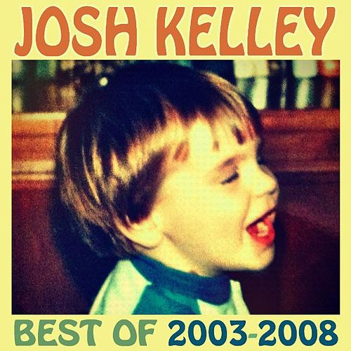 Play & Download Best of 2003-2008 by Josh Kelley | Napster