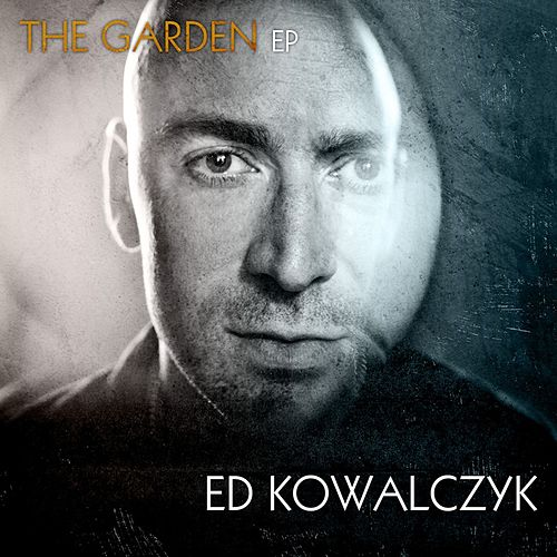 The Garden - EP by Ed Kowalczyk