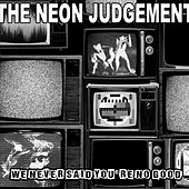 We Never Said You're No Good by Neon Judgement