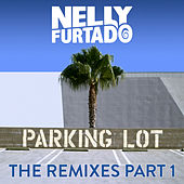 Play & Download Parking Lot (The Remixes Part 1) by Nelly Furtado | Napster