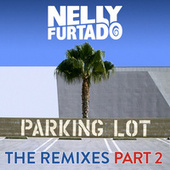 Play & Download Parking Lot (The Remixes Part 2) by Nelly Furtado | Napster