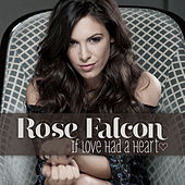 Play & Download If Love Had A Heart by Rose Falcon | Napster