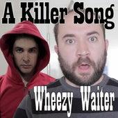 A Killer Song- Wheezy Waiter by Sean Klitzner