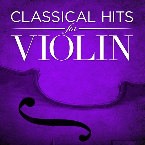 Play & Download Classical Hits for Violin by Various Artists | Napster
