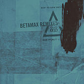 Betamax (Remixes) by Big Black Delta