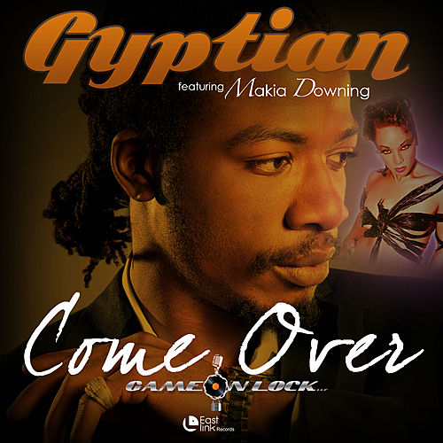 Play & Download Come Over (feat. Makia Downing) - Single by Gyptian | Napster