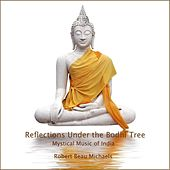 Play & Download Reflections Under the Bodhi Tree: Mystical Music of India by Robert Beau Michaels | Napster