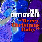 Play & Download Merry Christmas Baby by Paul Butterfield | Napster