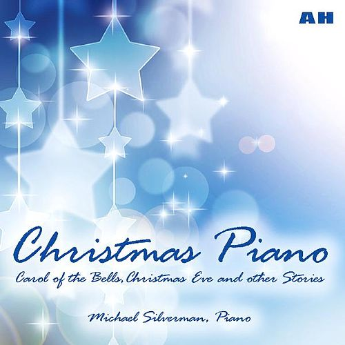 Play & Download Christmas Piano: Carol of the Bells, Christmas Eve and Other Stories by Michael Silverman | Napster