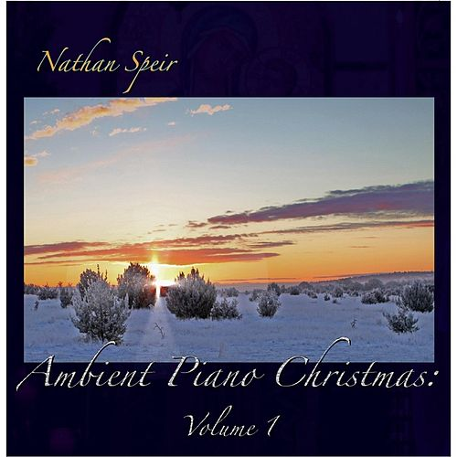 Ambient Piano Christmas, Vol. 1 by Nathan Speir