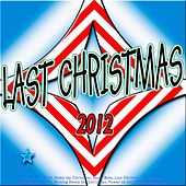 Play & Download Last Christmas 2012 (Best X-Mas With Shake Up Christmas, Last Christmas, Santa Baby, Hallelujah, Wonderful Dream, Driving Home for Christmas, Power to the People and Skyfall) by Various Artists | Napster
