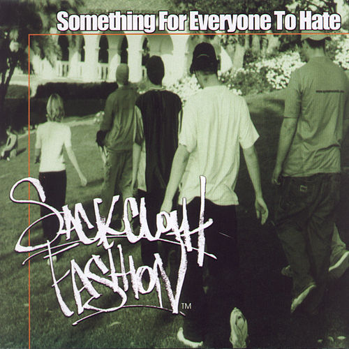Play & Download Something For Everyone To Hate by Sackcloth Fashion | Napster