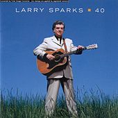 Play & Download 40 by Larry Sparks | Napster