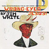 Wrong-Eyed Jesus by Jim White