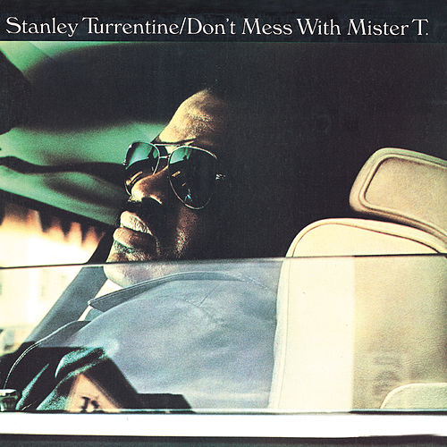 Play & Download Don't Mess with Mister T. [Bonus Tracks] by Stanley Turrentine | Napster