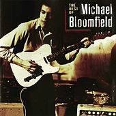Play & Download The Best of Michael Bloomfield by Mike Bloomfield | Napster