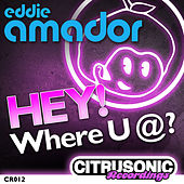 Play & Download Hey! Where U @? by Eddie Amador | Napster