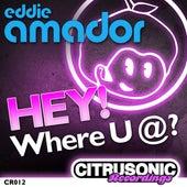 Hey! Where U @? by Eddie Amador