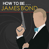 How to Be James Bond by Various Artists