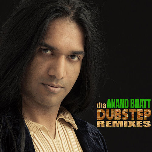 The Dubstep Remixes by Anand Bhatt