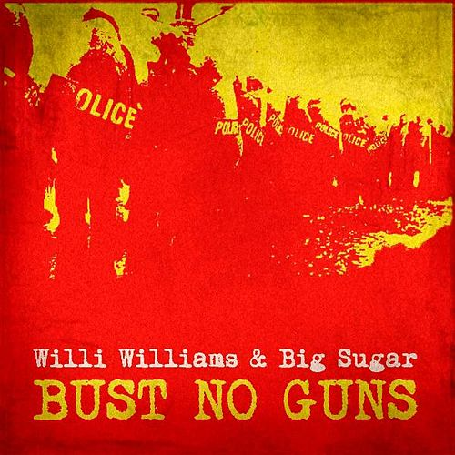 Play & Download Bust No Guns (feat. Willi Williams) by Big Sugar   Napster