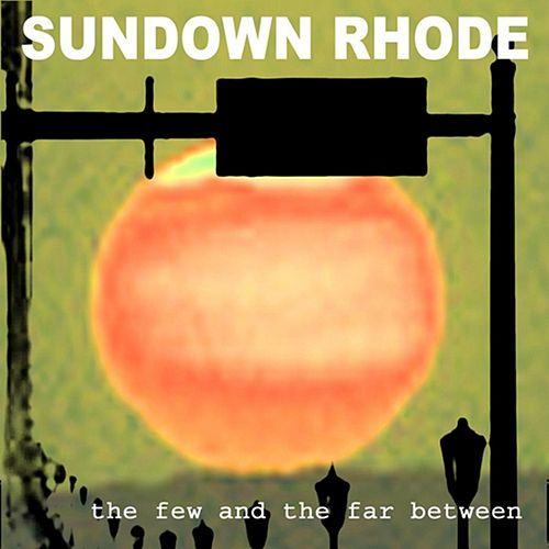 The Few and the Far Between by Sundown Rhode
