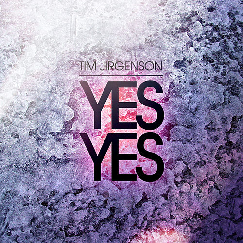 Yes Yes - EP by Tim Jirgenson