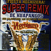Play & Download Super Remix De Huapangos by Hechizero De Linares | Napster