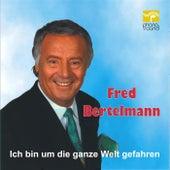 Play & Download Ich bin um die ganze Welt gefahren by Fred Bertelmann | Napster