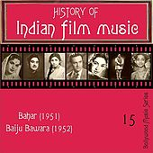 Play & Download History Of  Indian Film Music [Bahar (1951), Baiju Bawara (1952) ], Volume  15 by Various Artists | Napster