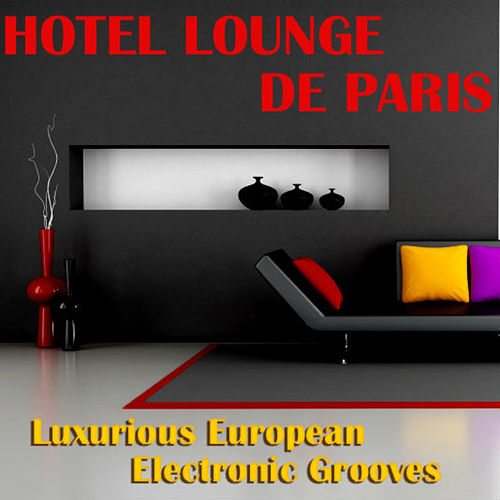 Play & Download Hotel Lounge De Paris - Luxurious European Electronic Grooves by Various Artists | Napster