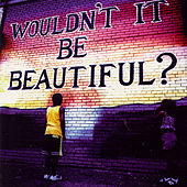Play & Download Wouldn't It Be Beautiful? by Various Artists | Napster