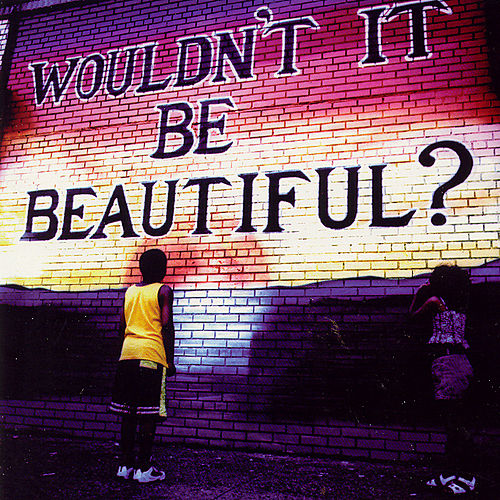 Wouldn't It Be Beautiful? by Various Artists