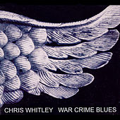 Play & Download War Crime Blues by Chris Whitley | Napster
