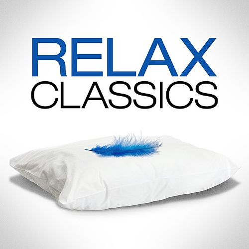 Play & Download Relax Classics by Various Artists | Napster