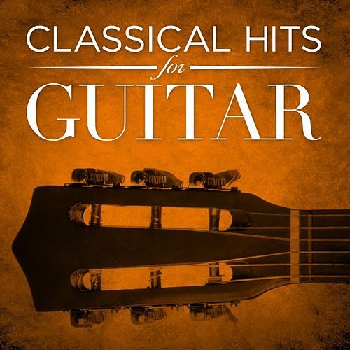 Classical Hits for Guitar by Various Artists