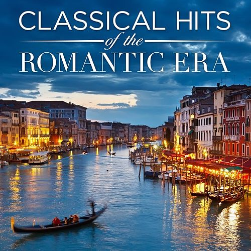 Play & Download Classical Hits of the Romantic Era by Various Artists | Napster