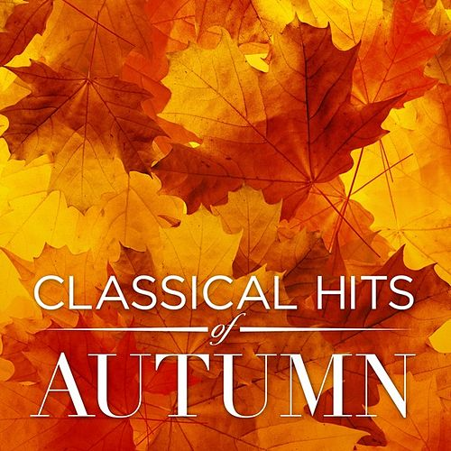Play & Download Classical Hits of Autumn by Various Artists | Napster