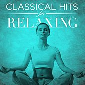 Play & Download Classical Hits for Relaxing by Various Artists | Napster