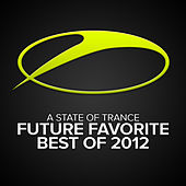 A State Of Trance - Future Favorite Best Of 2012 by Various Artists