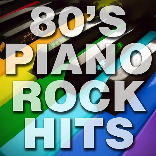 80's Piano Rock Hits by Piano Tribute Players